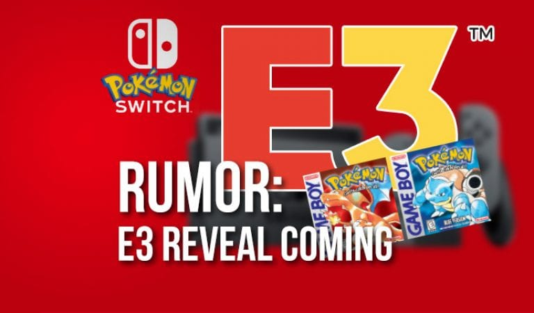 RUMOR: Pokémon Switch Reveal Coming at E3