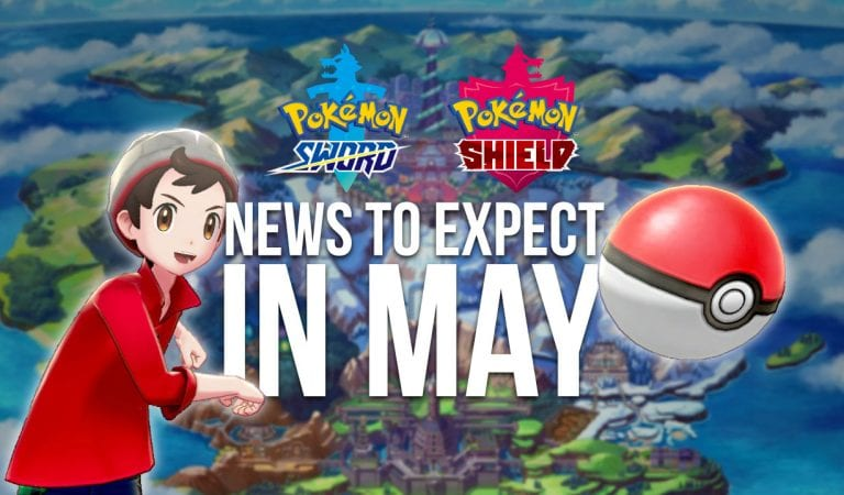 Pokémon Sword & Shield: What to Expect in May