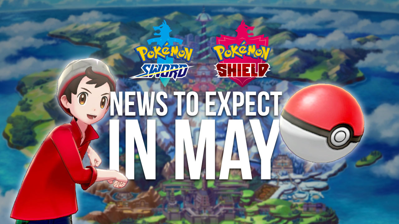 Pokemon Sword Shield What To Expect In May Pokejungle