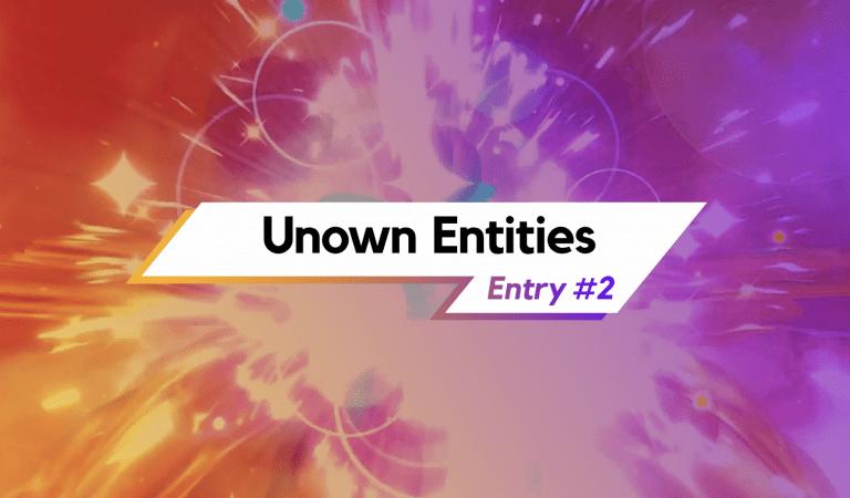 Unown Entities — Entry #2: SECRET EVOLUTION