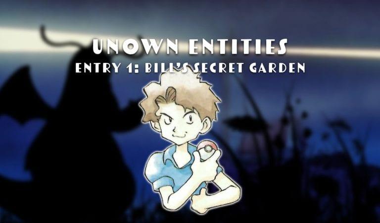 Unown Entities, Entry #1: Bill's Secret Garden