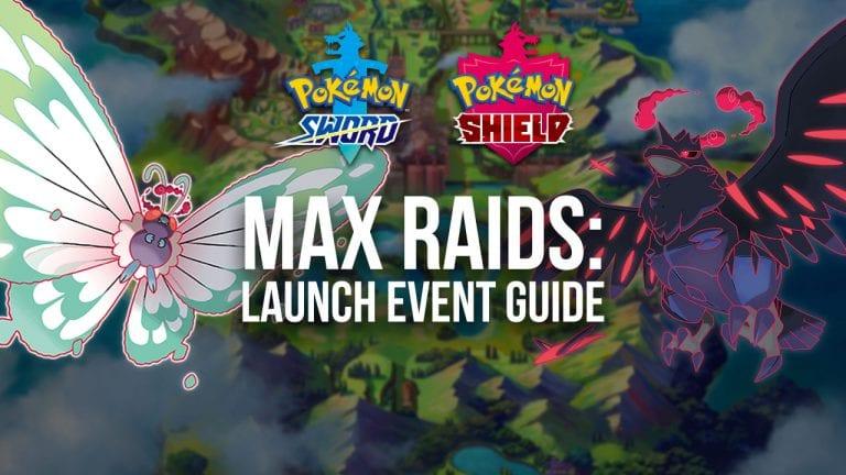 Max Raid Launch Event Guide